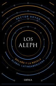 Los Aleph: Bolaño y la novela global latinoamericana